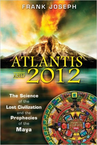 Atlantis & 2012 - The Science of Lost Civilization & the Prophecies of the Maya - Book Cover